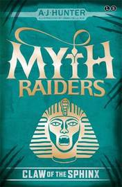 Myth Raiders: Claw of the Sphinx by A J Hunter