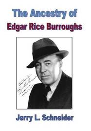The Ancestry of Edgar Rice Burroughs by Jerry L Schneider