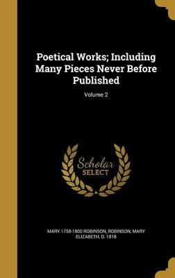 Poetical Works; Including Many Pieces Never Before Published; Volume 2 by Mary 1758-1800 Robinson image