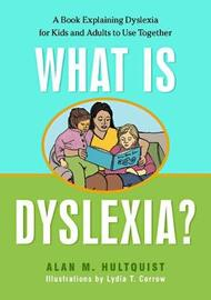 What is Dyslexia? by Alan M. Hultquist