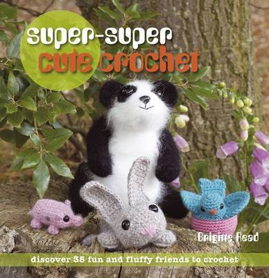 Super-super Cute Crochet by Brigitte Read