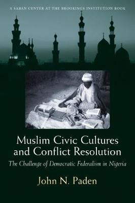 Muslim Civic Cultures and Conflict Resolution by John N Paden