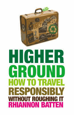 Higher Ground: How to Travel Responsibly without Roughing it by Rhiannon Batten image