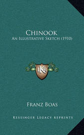 Chinook: An Illustrative Sketch (1910) by Franz Boas