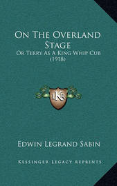 On the Overland Stage: Or Terry as a King Whip Cub (1918) by Edwin Legrand Sabin