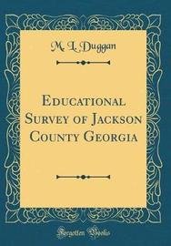 Educational Survey of Jackson County Georgia (Classic Reprint) by M L Duggan