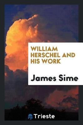 William Herschel and His Work by James Sime image