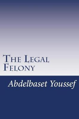 The Legal Felony by Abdelbaset Youssef M D image