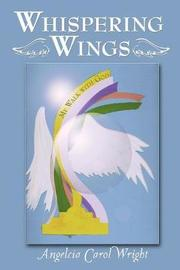 Whispering Wings by Angelcia Carol Wright