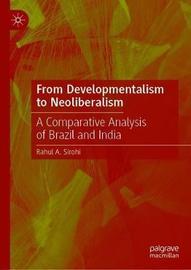 From Developmentalism to Neoliberalism by Rahul A. Sirohi
