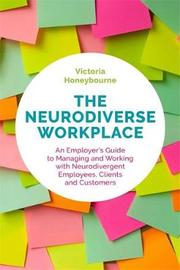 The Neurodiverse Workplace by Victoria Honeybourne