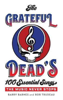The Grateful Dead's 100 Essential Songs by Barry Barnes