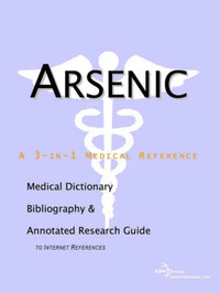 Arsenic - A Medical Dictionary, Bibliography, and Annotated Research Guide to Internet References image
