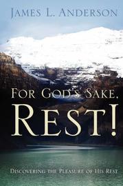 For God's Sake, Rest! by James, L. Anderson image