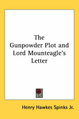The Gunpowder Plot and Lord Mounteagle's Letter by Henry Hawkes Spinks Jr.