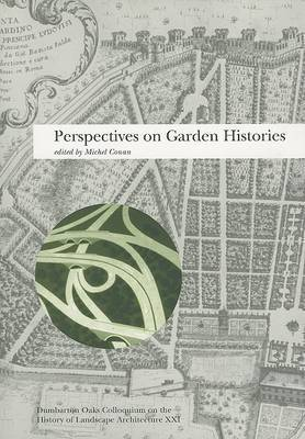 Perspectives on Garden Histories: History of Landscape Architecture Colloquium: v. 21 by Michel Conan