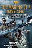 The Making of a Navy Seal: My Story of Surviving the Toughest Challenge and Training the Best by Brandon Webb