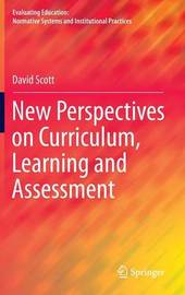 New Perspectives on Curriculum, Learning and Assessment by David Scott