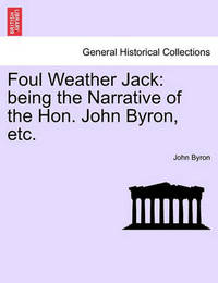 Foul Weather Jack: Being the Narrative of the Hon. John Byron, Etc. by John Byron