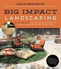 Big Impact Landscaping by Sara Bendrick