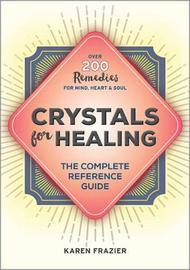 Crystals for Healing by Karen Frazier