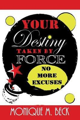 Your Destiny Taken by Force by Monique M Beck image