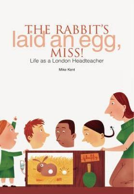 The Rabbit's Laid an Egg, Miss! by Mike Kent