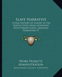Slave Narrative: A Folk History of Slavery in the United States from Interviews with Former Slaves, Arkansas Narratives V1 by Work Projects Administration
