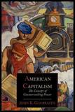 American Capitalism; The Concept of Countervailing Power by John Kenneth Galbraith