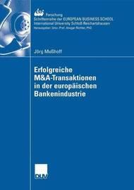 Erfolgreiche M&A-Transaktionen in Der Europaischen Bankenindustrie by J Rg Mu Hoff