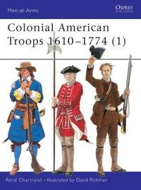Colonial American Troops 1610-1774: Pt. 1 by Rene Chartrand image