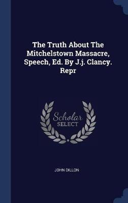 The Truth about the Mitchelstown Massacre, Speech, Ed. by J.J. Clancy. Repr by John Dillon image