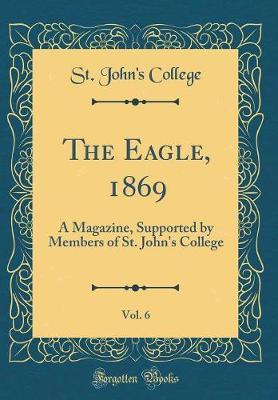 The Eagle, 1869, Vol. 6 by St John College