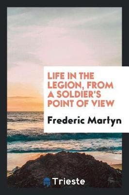 Life in the Legion, from a Soldier's Point of View by Frederic Martyn image