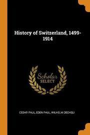 History of Switzerland, 1499-1914 by Cedar Paul