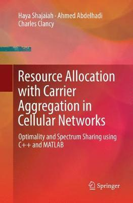 Resource Allocation with Carrier Aggregation in Cellular Networks by Haya Shajaiah