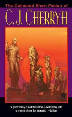 The Collected Short Fiction of C.J. Cherryh by C.J. Cherryh