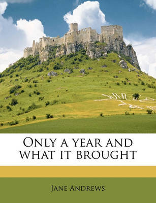 Only a Year and What It Brought by Jane Andrews image
