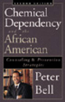 Chemical Dependency and the African American - Sec: Counseling and Prevention Strategies by Peter Bell