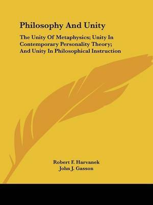 Philosophy and Unity: The Unity of Metaphysics; Unity in Contemporary Personality Theory; And Unity in Philosophical Instruction by Jea Commission Report The Jea Commission Report