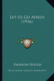 Let Us Go Afield (1916) by Emerson Hough
