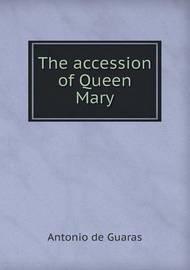 The Accession of Queen Mary by Antonio De Guaras