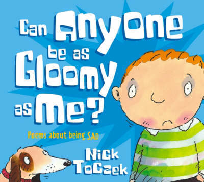 Poems About Being Sad - Can Anyone Be As Gloomy As Me by Nick Toczek image