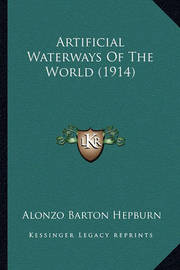 Artificial Waterways of the World (1914) by Alonzo Barton Hepburn