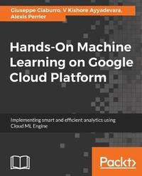 Hands-On Machine Learning on Google Cloud Platform by Giuseppe Ciaburro image