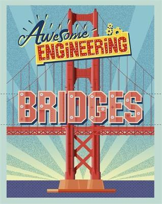 Awesome Engineering: Bridges by Sally Spray