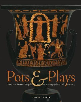 Pots and Plays - Interactions Between Tragedy Vase-Painting of the Fourth Century B.C by Oliver Taplin