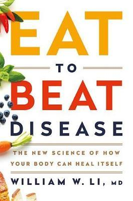 Eat to Beat Disease by William W Li