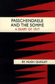 Passchendaele and the Somme. A Diary of 1917 by Hugh Quigly image