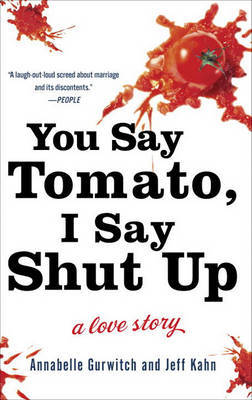 You Say Tomato, I Say Shut Up: a Love Story by Annabelle Gurwitch image